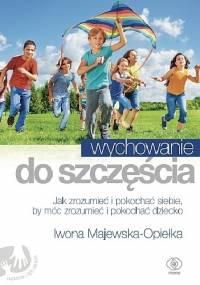 Wychowanie do szczęścia - Iwona Majewska-Opiełka