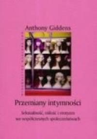 Przemiany intymności: Seksualność, miłość i erotyzm we współczesnych społeczeństwach - Anthony Giddens