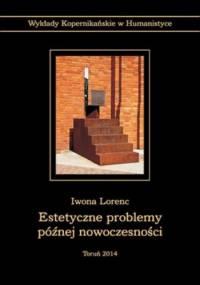 Estetyczne problemy później nowoczesności - Iwona Lorenc