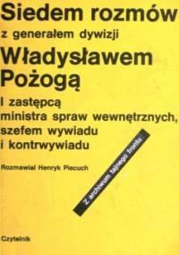 Siedem rozmów z generałem dywizji Władysławem Pożogą - Henryk Piecuch