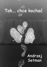 Tak... chcę kochać - Andrzej Setman