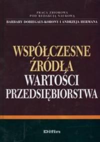 Współczesne źródła wartości przedsiębiorstwa - Barbara Dobiegała-Korona, Andrzej Herman