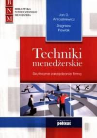 Techniki menedżerskie. Skuteczne zarządzanie firmą - Zbigniew Pawlak, Jan D. Antoszkiewicz