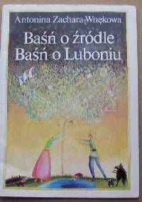 Baśń o żródle. Baśń o Luboniu - Antonina Zachara-Wnękowa