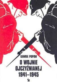 O Wojnie Ojczyźnianej 1941-1945 - Gawrił Popow