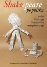 Shakespeare po polsku. 20 lat Polskiego Towarzystwa Szekspirowskiego - praca zbiorowa