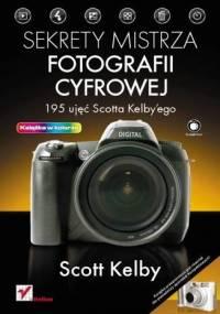 Sekrety mistrza fotografii cyfrowej. 195 ujęć Scotta Kelby'ego - Scott Kelby
