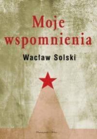 Moje wspomnienia - Wacław Solski