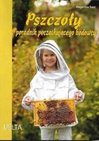 Pszczoły poradnik początkującego hodowcy - Angelika Sust