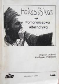 Hokus Pokus, czyli Pomarańczowa Alternatywa - Waldemar Major Fydrych, Bogdan Dobosz