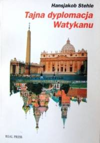 Tajna dyplomacja Watykanu: papiestwo wobec komunizmu (1917-1991) - Hansjakob Stehle