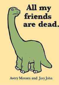 All my friends are dead. - Avery Monsen, Jory John