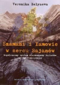 Szamani i Lamowie w Sercu Sajanów Współczesny System Wierzeniowy Buriatów Doliny Tunkijskiej - Veronika Belyaeva