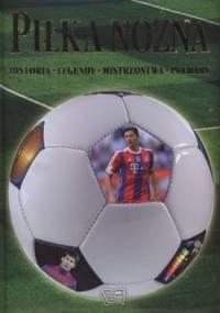 Piłka nożna. Historia - legendy - mistrzostwa - puchary - praca zbiorowa