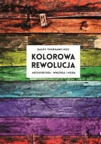 Kolorowa rewolucja. Architektura, wnętrza, moda - Dagny Thurmann-Moe