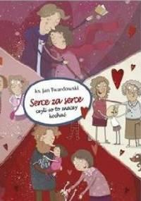Serce za serce, czyli co to znaczy kochać - Jan Twardowski
