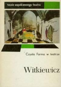 Czysta Forma w teatrze - Stanisław Ignacy Witkiewicz