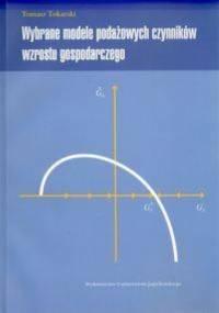 Wybrane modele podażowych czynników wzrostu gospodarczego - Tomasz Tokarski