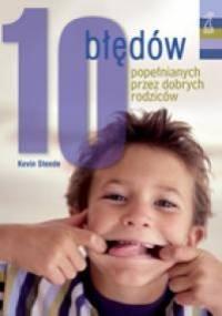 10 Błędów Popełnianych Przez Dobrych Rodziców - Kevin Steede