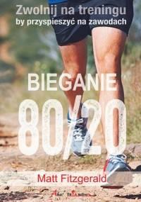 Bieganie 80/20. Zwolnij na treningu, by przyspieszyć na zawodach - Matt Fitzgerald