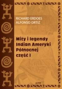 Mity i legendy Indian Ameryki Północnej. Część I - Richard Erdoes, Alfonso Ortiz