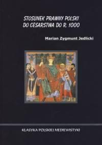 Stosunek prawny Polski do Cesarstwa do r. 1000 - Marian Jedlicki