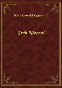 Grób Nieczui - Zygmunt Kaczkowski