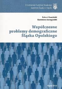 Współczesne problemy demograficzne Śląska Opolskiego - Robert Rauziński, Kazimierz Szczygielski