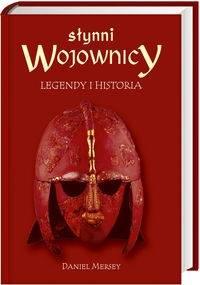 Słynni wojownicy. Legendy i historia - Daniel Mersey