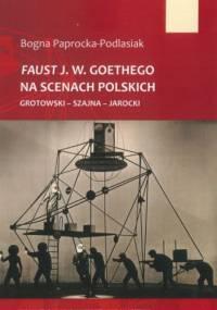 Faust J. W. Goethego na scenach polskich. Grotowski - Szajna - Jarocki - Bogna Paprocka-Podlasiak