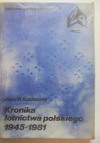 KRONIKA LOTNICTWA POLSKIEGO 1945-1981 - Jerzy R. Konieczny