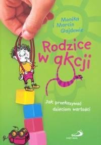 Rodzice w akcji. Jak przekazać dzieciom wartości. - Monika Gajda, Marcin Gajda