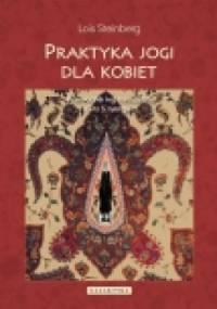 Praktyka jogi dla kobiet. Przewodnik wg nauczania Gity S. Iyengar - Lois Steinberg