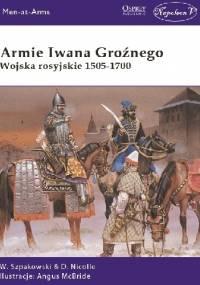 Armie Iwana Groźnego Wojska rosyjskie 1505-1700 - Wiaczesław Szpakowski