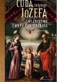Cuda świętego Józefa. Świadectwa i akty zawierzenia. Część druga - Katarzyna Pytlarz