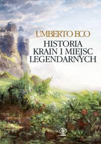Historia krain i miejsc legendarnych - Umberto Eco