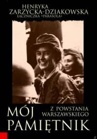 Mój Pamiętnik z Powstania Warszawskiego - Henryka Zarzycka-Dziakowska