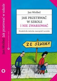 Jak przetrwać w szkole i nie zwariować - Jan Wróbel