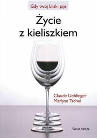 Życie z kieliszkiem - Claude Uehlinger, Marlyse Tschui