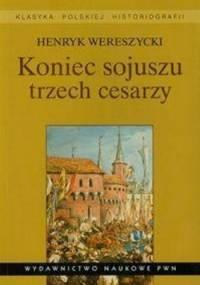 Koniec sojuszu trzech cesarzy - Henryk Wereszycki