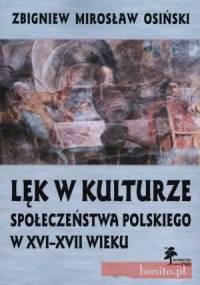 Lęk w kulturze społeczeństwa polskiego w XVI-XVII wieku - Zbigniew Mirosław Osiński