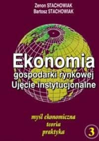 Ekonomia gospodarki rynkowej. Ujęcie instytucjonalne Tom 3 - Zenon Stachowiak