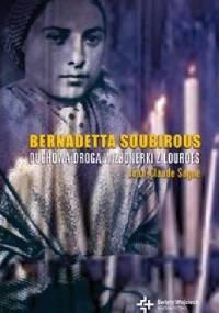 Bernadetta Soubirous. Duchowa droga wizjonerki z Lourdes - Jean-Claude Sagne
