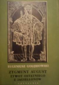 Zygmunt August żywot ostatniego z Jagielonów - Eugeniusz Gołębiowski