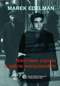 Nieznane zapiski o getcie warszawskim - Marek Edelman