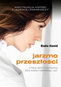 """Jarzmo przeszłości. O Polce, żonie muzułmanina, która uciekła z islamskiego """"raju"""" - Nadia Hamid"""