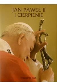 Jan Paweł II i cierpienie - Jan Paweł II