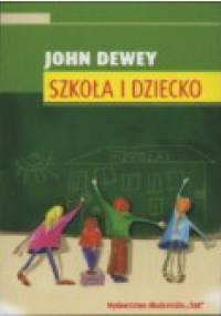 Szkoła i dziecko - John Dewey