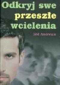 Odkryj swe przeszłe wcielenia - Ted Andrews