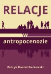 Relacje w antropocenozie - Patryk Garkowski